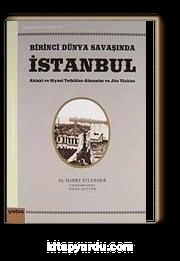 Birinci Dünya Savaşında İstanbul & Ahlaki ve Siyasi Tetkikler-Almanlar ve Jön Türkler