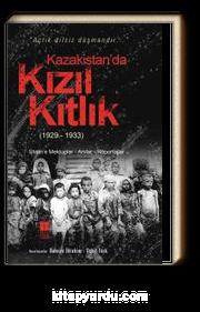 Kazakistan'da Kızıl Kıtlık (1929-1933) & Stalin'e Mektuplar-Anılar-Röportajlar