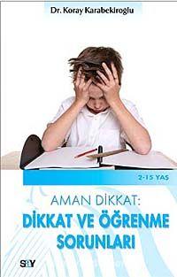 Aman Dikkat: Dikkat ve Öğrenme Sorunları - Dr. Koray Karabekiroğlu pdf epub