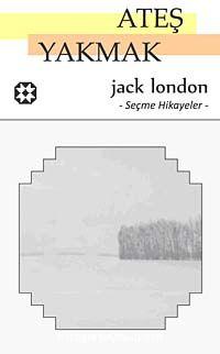 Ateş Yakmak / Seçme Hikayeler - Jack London pdf epub