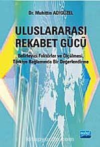 Uluslararası Rekabet GücüBelirleyici Faktörler ve Ölçülmesi, Türkiye Bağlamında Bir Değerlendirme - Dr. Muhittin Adıgüzel pdf epub