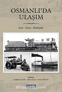 Osmanlı'da Ulaşım/ Kara- Deniz- Demiryolu