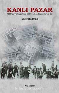 Kanlı Pazar1960'lar Türkiyesi'nde Milliyetçiler, İslamcılar ve Sol