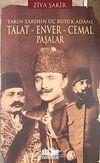 Yakın Tarihin Üç Büyük Adamı Talat - Enver - Cemal Paşalar