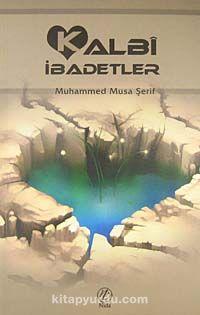 Kalbi İbadetler - Muhammed Musa Şerif pdf epub