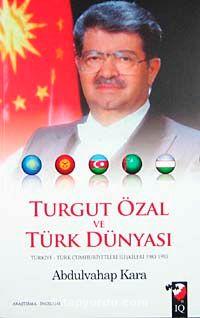 Turgut Özal ve Türk DünyasıTürkiye-Türk Cumhuriyetleri İlişkileri 1983-1993 - Abdulvahap Kara pdf epub