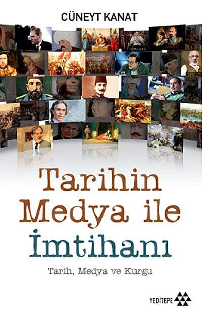 Tarihin Medya ile İmtihanıTarih, Medya ve Kurgu - Cüneyt Kanat pdf epub