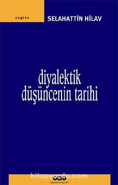 Diyalektik Düşüncenin Tarihi - Selahattin Hilav pdf epub