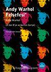 Andy Warhol Felsefesi & A'dan B'ye ve Gerisin Geriye