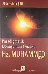 Paradigmatik Dönüşümün Öncüsü Hz. Muhammed (s.a.v)