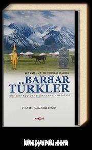 M.Ö. 4500- M.S. XIII. Yüzyıllar Arasında Barbar Türkler & Dil, Din, Kültür, Bilim, Sanat, Uygarlık