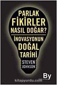 Parlak Fikirler Nasıl Doğar?İnovasyonun Doğal Tarihi - Steven Johnson pdf epub