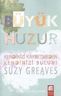 Büyük HuzurKendinizi Kaybetmeden Kendinizi Bulun - Suzy Greaves pdf epub