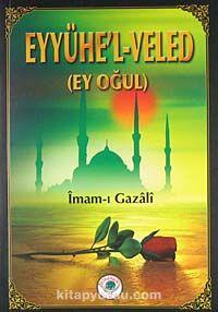 Eyyühe'l-Veled (Ey Oğul) - İmam Gazali pdf epub