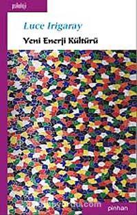 Yeni Enerji Kültürü - Luce Irigaray pdf epub