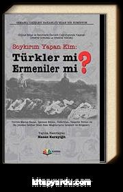 Soykırım Yapan Kim: Türkler mi? Ermeniler mi? & Orijinal Belge ve Resimlerle Osmanlı Coğrafyasında Yaşanan Ermeni Sorunu ve Terörü
