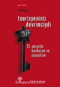 Teorisyeniniz Devrimciydi21. Yüzyılda Marksizm ve Sosyalizm - Erkin Özalp pdf epub