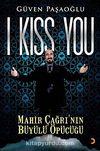 I Kiss You & Mahir Çağrı'nın Büyülü Öpücüğü