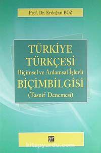 Türkiye Türkçesi BiçimbilgisiBiçimsel ve Anlamsal İşlevli (Tasnif Denemesi) - Doç. Dr. Erdoğan Boz pdf epub