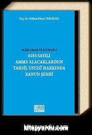 Açıklamalı ve İçtihatlı 6183 Sayılı Amme Alacaklarının Tahsil Usulü Hakkında Kanun Şerhi