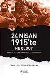 24 Nisan 1915'te Ne Oldu? & Ermeni Sevk ve İskanının Perde Arkası
