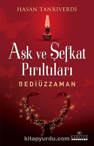 Aşk ve Şefkat Pırıltıları / Bediüzzaman - Hasan Tanrıverdi pdf epub