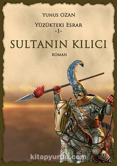 Sultanın Kılıcı / Yüzükteki Esrar -1 - Yunus Ozan pdf epub