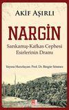 Nargin & Sarıkamış-Kafkas Cephesi Esirlerinin Dramı