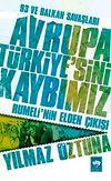 93 ve Balkan Savaşları Avrupa Türkiye'sini Kaybımız & Rumeli'nin Elden Çıkışı