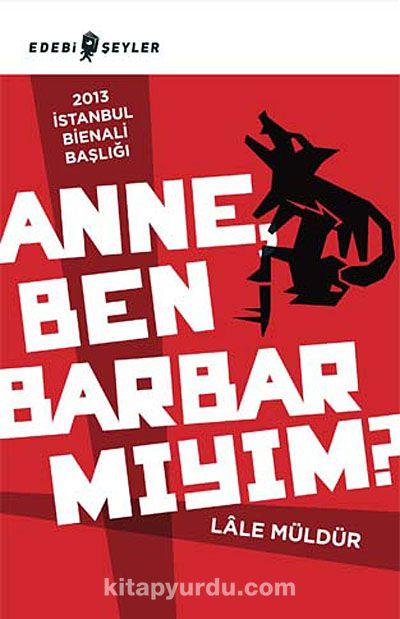 Anne, Ben Barbar mıyım?
