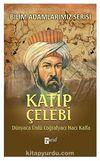 Katip Çelebi & Dünyaca Ünlü Coğrafyacı Hacı Kalfa