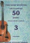 Türk Sanat Müziğinde Unutulmayan 50 Şarkı -3 & Notalar, Sözler ve Akorlar
