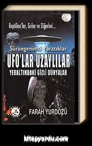 Sürüngenimsi Yaratıklar UFO'lar Uzaylılar & Yeraltındaki Gizli Dünyalar
