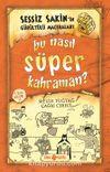 Bu Nasıl Süper Kahraman? / Sessiz Sakin'in Gürültülü Maceraları 6 (Ciltli)