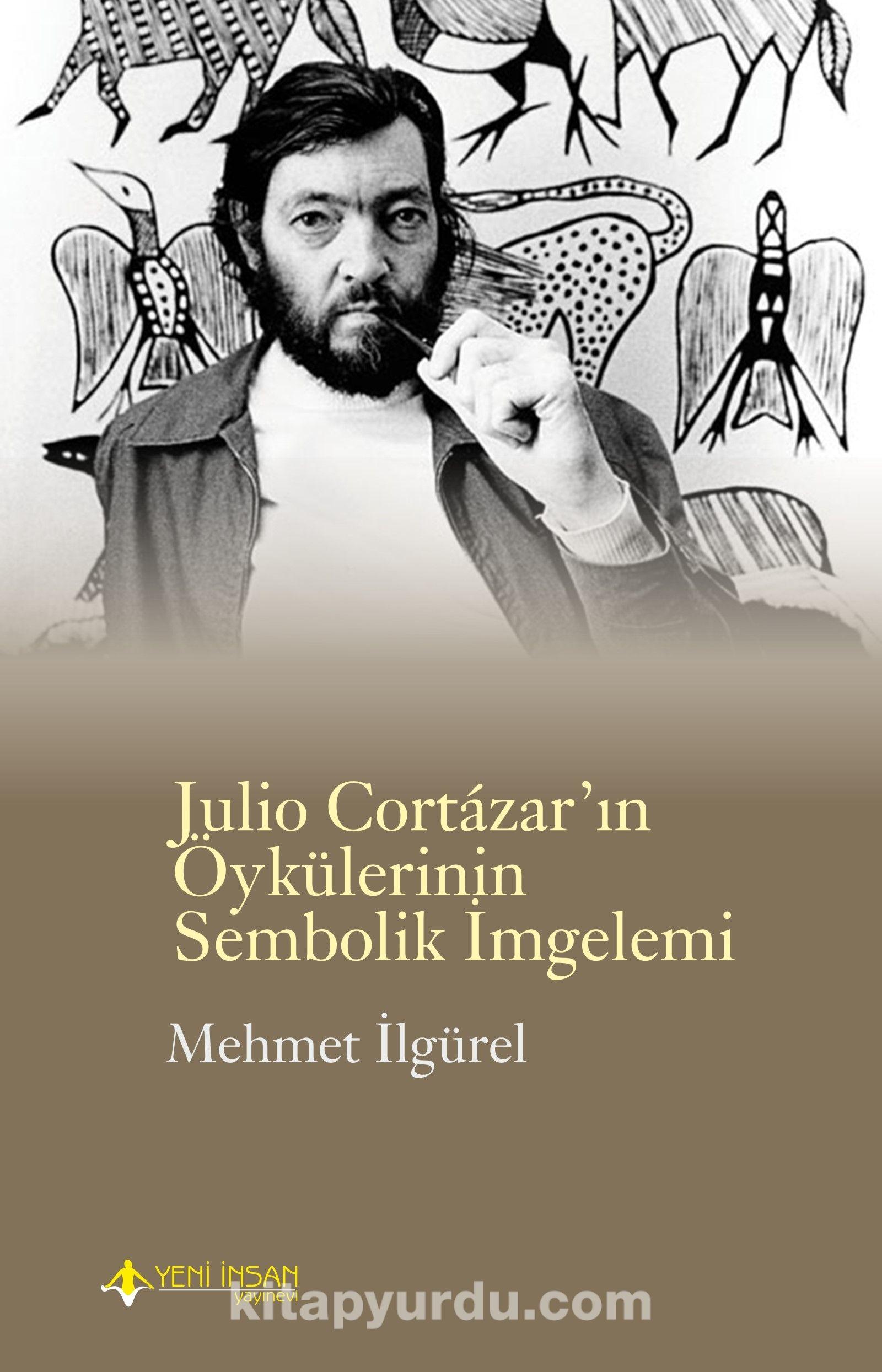 Julio Cortazar'ın Öykülerinin Sembolik İmgelemi - Mehmet İlgürel pdf epub