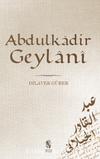 Abdülkadir Geylani / Hayatı, Eserleri, Görüşleri