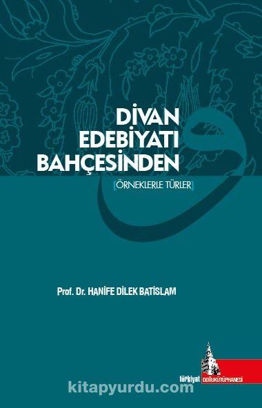Divan Edebiyatı BahçesindenÖrneklerle Türler - Hanife Dilek Batislam pdf epub