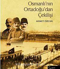 Osmanlı'nın Ortadoğu'dan Çekilişi (Ciltli) - Ahmet Özcan pdf epub