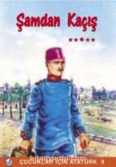Şam'dan Kaçış / Çocuklar İçin Atatürk