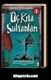 Üç Kıta Sultanları / Osmanlı Günlükleri -4