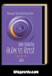 Deneysel Spiritüalizme Göre 300 Soruda Ölüm ve Ötesi