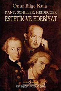 Kant-Schiller- Heidegger Estetik ve Edebiyat - Onur Bilge Kula pdf epub