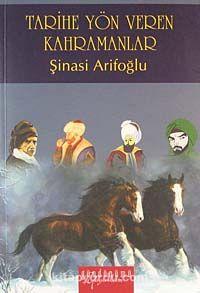 Tarihe Yön Veren Kahramanlar - Şinasi Arifoğlu pdf epub