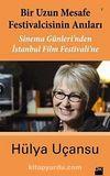 Bir Uzun Mesafe Festivalcinin Anıları & Sinema Günleri'nden İstanbul Film Festivali'ne