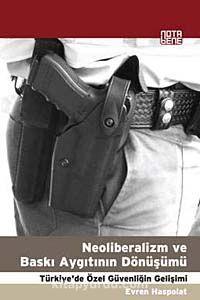 Neoliberalizm ve Baskı Aygıtının DönüşümüTürkiye'de Özel Güvenliğin Gelişimi