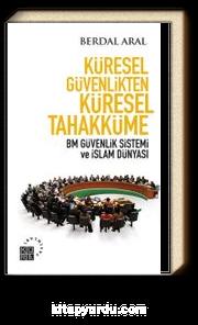 Küresel Güvenlikten Küresel Tahakküme & BM Güvenlik Sistemi ve İslam Dünyası