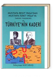 Mustafa Reşit Paşa'dan Mustafa İsmet Paşa'ya Tarihin Tekerrürü ve Türkiye'nin Kaderi