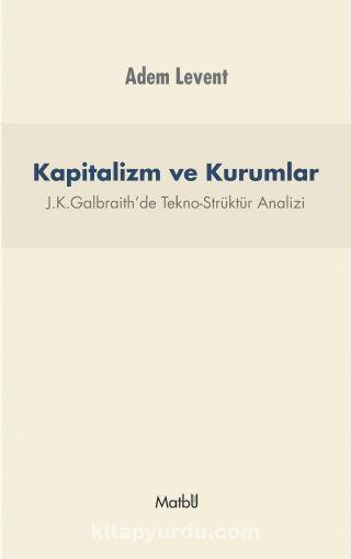 Kapitalizm ve Kurumlar & J.K.Galbraith'de Tekno-Strüktür Analizi