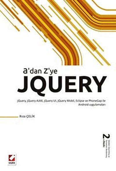 A'dan Z'ye jQueryjQuery, AJAX, jQuery UI, jQuery Mobil, Eclipse ve PhoneGap ile Android Uygulamaları - Rıza Çelik pdf epub