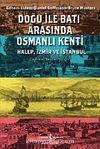 Doğu ile Batı Arasında Osmanlı Kenti Halep-İzmir-İstanbul